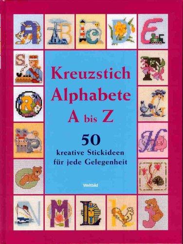 Kreuzstich-Alphabete: A bis Z - 50 kreative Stickideen für jede Gelegenheit