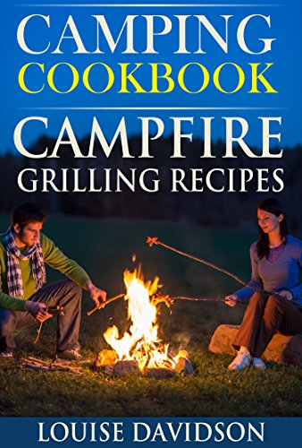 Camping Cookbook: Campfire Grilling Recipes (Camp Cooking)