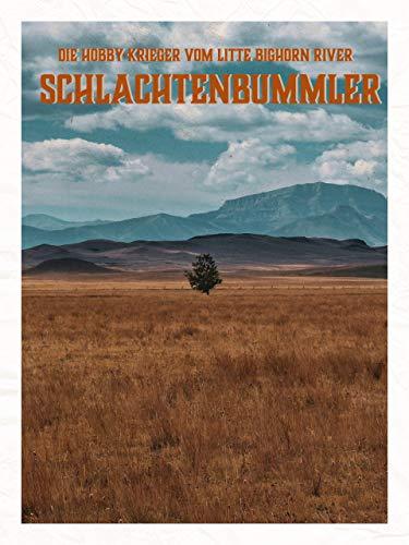 Schlachtenbummler - Die Hobby-Krieger vom Litte Bighorn River