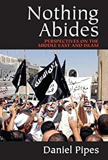 Nothing Abides: Perspectives on the Middle East and Islam