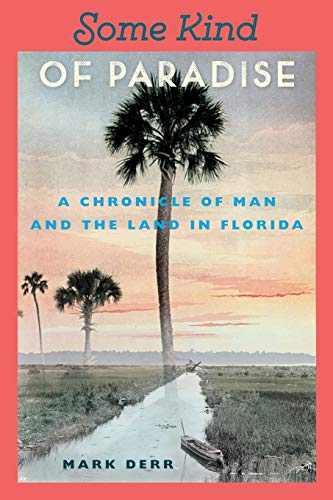 Some Kind of Paradise: A Chronicle of Man and the Land in Florida (Florida Sand Dollar Books)