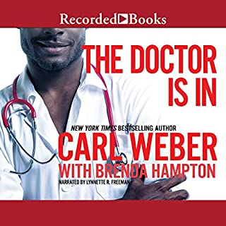 The Doctor Is In                   By:                                                                                                                                 Carl Weber,                                                                                        Brenda Hampton                               Narrated by:                                                                                                                                 Lynnette Freeman                      Length: 8 hrs and 23 mins     492 ratings     Overall 4.2