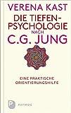 Die Tiefenpsychologie nach C.G.Jung - Eine praktische Orientierungshilfe - Verena Kast