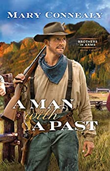 A Man with a Past (Brothers in Arms Book #2) by [Mary Connealy]