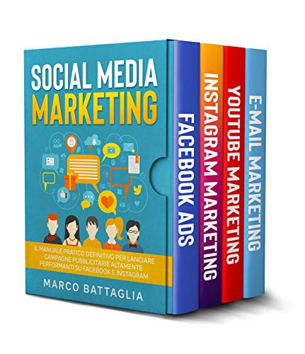 Social Media Marketing: Il Manuale Pratico Definitivo per Lanciare Campagne Pubblicitarie Altamente Performanti su Facebook e Instagram