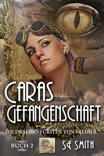 Caras Gefangenschaft: Die Drachenfürsten von Valdier Buch 2