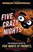Five Crazy Nights: The Survival Guide to Five Nights at Freddy s and Other Mystery Games