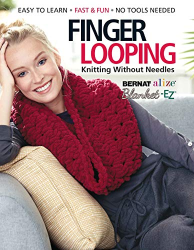 Finger Looping: Knitting Without Needles, Complete step-by-step instructions and Collection of More Than 15 Stylish Blankets, Scarves, Cowls, and Pillows.