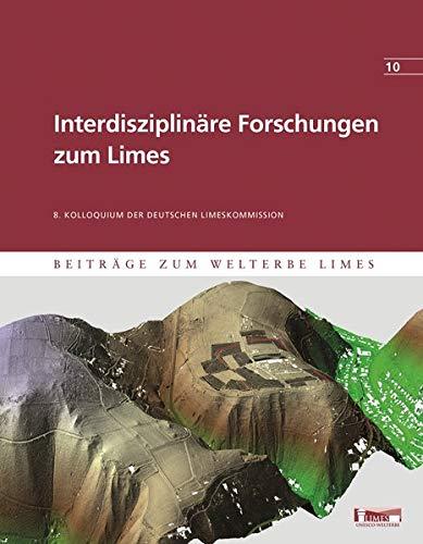 Interdisziplinäre Forschungen zum Limes: Beiträge zum Welterbe Limes Band 10