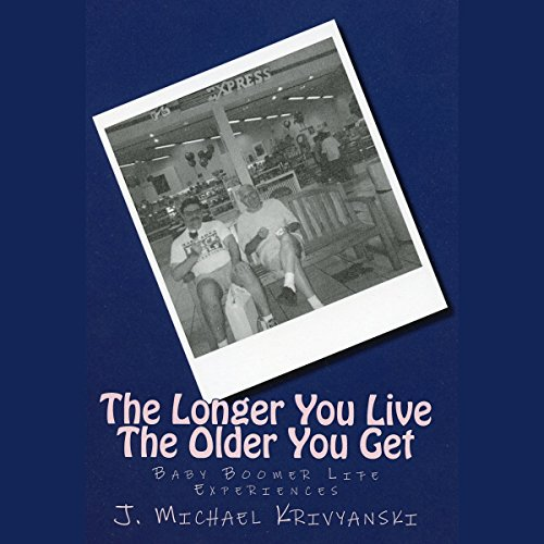 The Longer You Live The Older You Get audiobook cover art