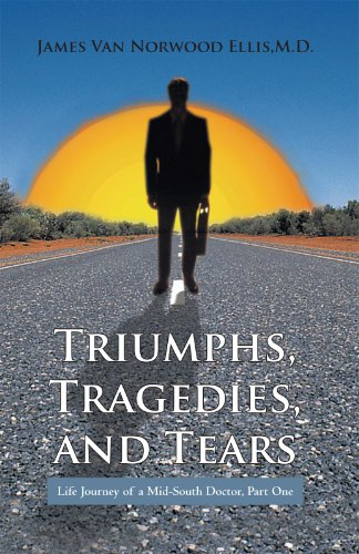 Triumphs, Tragedies, and Tears: Life Journey of a Mid-South Doctor, Part One