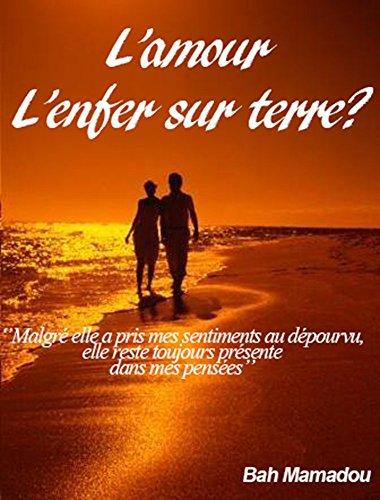 DE L'AMOUR A LA HAINE: Mois après mois, années après années elle a mérité mon amour aujourd'hui elle demeure mon cauchemar (French Edition)