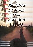 Relatos de Viaje por America Latina: En autostop con mochila y corazón