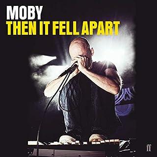 Then It Fell Apart                   Autor:                                                                                                                                 Moby                               Sprecher:                                                                                                                                 Moby                      Spieldauer: 10 Std. und 26 Min.     2 Bewertungen     Gesamt 5,0