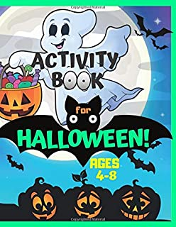 Actvity Book for Halloween Ages 4-8: Educational and Full Color Fun.  Includes Coloring Pages, Learning Games, Word Search, Mazes, Dot to Dot, Simple ... Hours of No Candy and No Screen Entertainment
