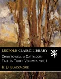 Christowell, a Dartmoor Tale. In Three  Volumes, Vol. I