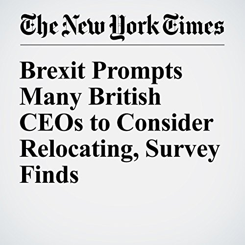 Brexit Prompts Many British CEOs to Consider Relocating, Survey Finds cover art
