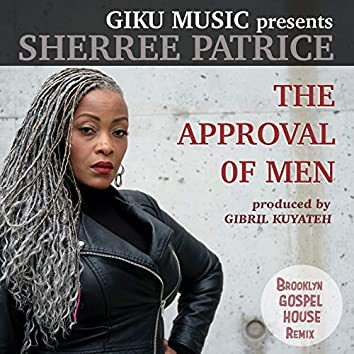 The Approval of Men (feat. Sherree Patrice) [Brooklyn Gospel House Remix]