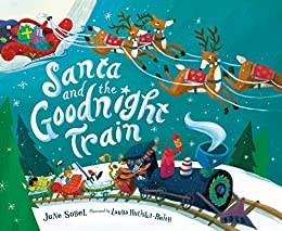 Santa and the Goodnight Train by [June Sobel, Laura Huliska-Beith]