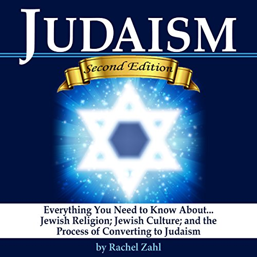 Judaism: Everything You Need to Know About Jewish Religion, Jewish Culture, and the Process of Converting to Judaism ( How to Become a Jew ) audiobook cover art