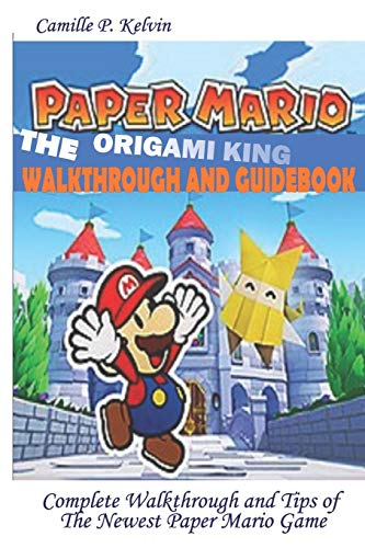 PAPER MARIO; THE ORIGAMI KING WALKTHROUGH AND GUIDEBOOK: Complete Walkthrough and Tips of the Newest Paper Mario Game