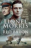 Lionel Morris and the Red Baron: Air War on the Somme