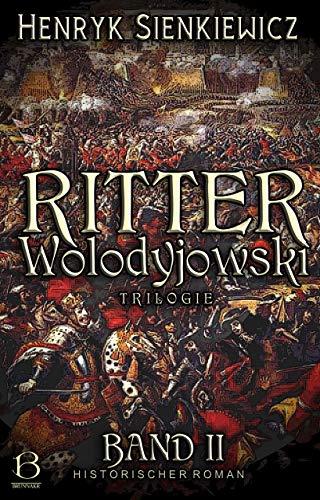 Ritter Wolodyjowski. Band II: Historische Roman-Trilogie (DAS ÖSTLICHE KÖNIGREICH 12)
