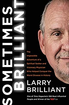 Sometimes Brilliant: The Impossible Adventure of a Spiritual Seeker and Visionary Physician Who Helped Conquer the Worst Disease in History by [Larry Brilliant]