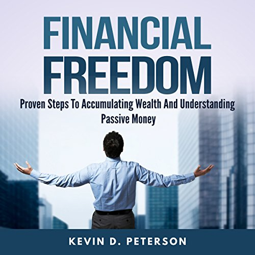 Financial Freedom: Proven Steps to Accumulating Wealth and Understanding Passive Money cover art