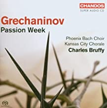 Grechaninov - Passion Week - Phoenix Bach Choir, Kansas City Chorale by Alexandr Tikhonovich Grechaninov (2007-03-22)