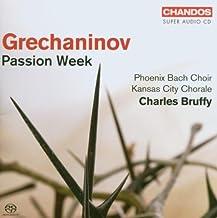Grechaninov - Passion Week - Phoenix Bach Choir, Kansas City Chorale by Alexandr Tikhonovich Grechaninov (2007-03-22)