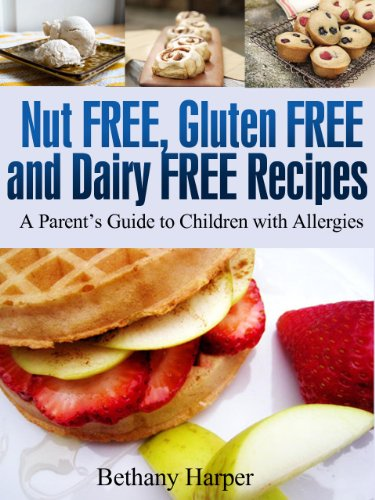 Nut-free, Gluten-free, and Dairy-free Recipes (A Parent's Guide to Children with Allergies)