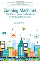 Cunning Machines: Your Pocket Guide to the World of Artificial Intelligence Front Cover