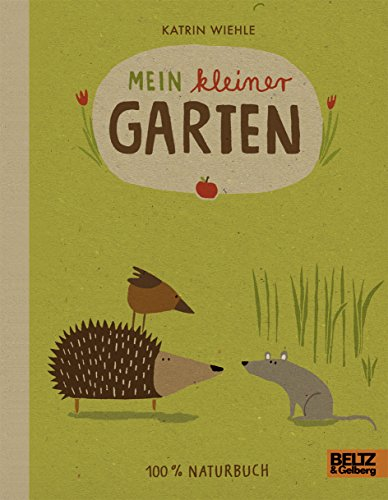 Mein kleiner Garten: 100 % Naturbuch - Vierfarbiges Papp-Bilderbuch