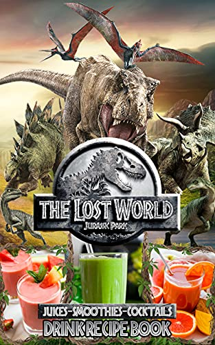 Smoothies Juices Cocktails The Lost World Jurassic Park Drink Recipe Book: Cocktails Made Simple Juices Smoothies The Lost World Jurassic Park Cocktail ... Book, Mixology Book (English Edition)
