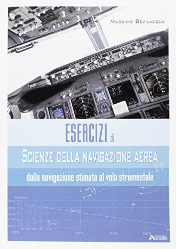 Esercizi di scienze della navigazione aerea. Dalla navigazione stimata al volo strumentale. Per gli Ist. tecnici e professionali. Con espansione online