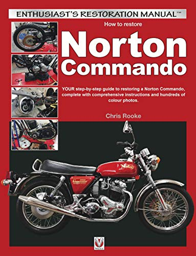 How to Restore Norton Commando: Your step-by-step guide to restoring a Norton Commando, complete with comprehensive instructions and hundreds of colour photos (Enthusiast's Restoration Manual)
