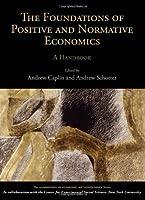 The Foundations of Positive and Normative Economics: A Handbook (Handbooks in Economic Methodologies)