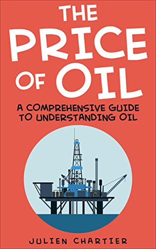 The Price Of Oil: A Comprehensive Guide To Understanding Oil (Oil prices, Crude oil prices, Shale Oil, Gas, Oil and Gas, Consumer Economics, Oil Refinery, ... Industry, Oil Well, Oil) (English Edition)