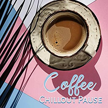 Coffee Chillout Pause: Background Chillout Vibes for Beach Cafe, Relaxing Time with Friends or Family, Sunset Chill Out, Tropical Lounge Chill, Atmospheres for Cafes
