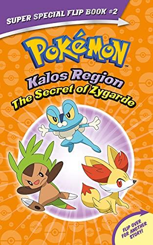 The Secret of Zygarde / A Legendary Truth (Pokémon Super Special Flip Book: Kalos Region / Unova Region)