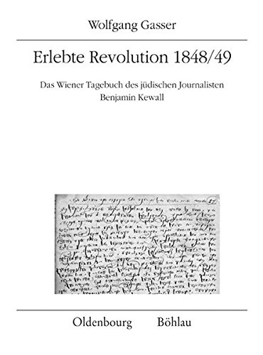 Erlebte Revolution 1848/49: Das Wiener Tagebuch des jüdischen Journalisten Benjamin Kewall (Quelleneditionen des Instituts für Österreichische Geschichtsforschung)