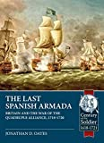 The Last Spanish Armada: Britain and the War of the Quadruple Alliance, 1718-1720 (Century of the Soldier)
