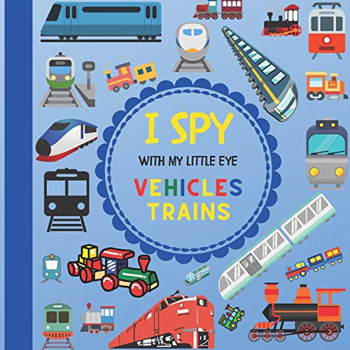 I Spy With My Little Eye Vehicles Trains: Let's play Seek and Find Picture Game with Trains! For kids ages 2-5, Toddlers and Preschoolers! (I Spy Vehicles)