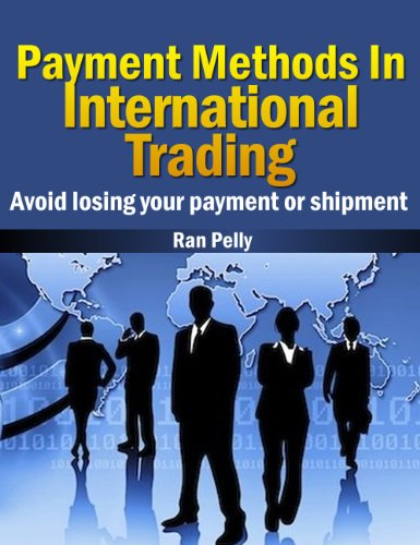 Payment Methods In International Trading Avoid losing your payment or shipment (Import, export - What is international trading? Book 1) (English Edition)