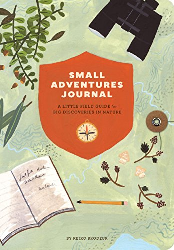 Small Adventures Journal: A Little Field Guide for Big Discoveries in Nature (Nature Books, Nature Journal for Explorers)