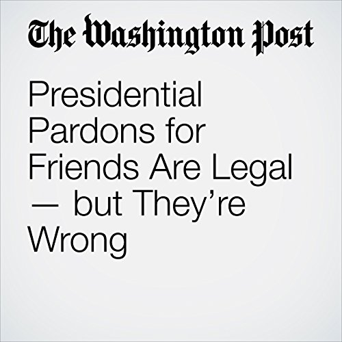 Presidential Pardons for Friends Are Legal — but They're Wrong copertina