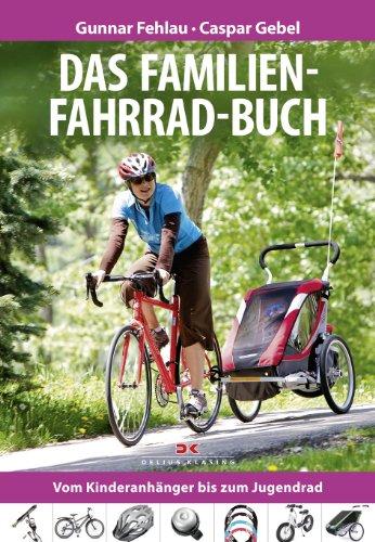 Das Familien-Fahrrad-Buch: Vom Kinderanhänger bis zum Jugendrad