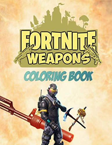 Fortnite Weapons coloring Book: +40 Coloring Pages for Kids and Adults Amazing Drawings of weapons