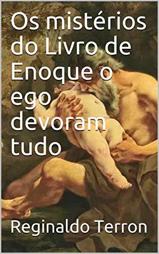 Os mistérios do Livro de Enoque o ego devoram tudo (1)